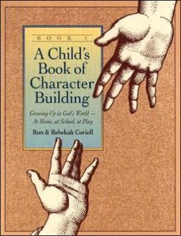 Child's Book of Character Building, Book 1: Growing Up in God's World-at Home, at School, at Play