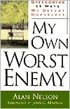 My Own Worst Enemy: Overcoming 19 Ways We Defeat Ourselves