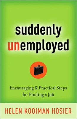 Suddenly Unemployed: Encouraging and Practical Steps for Finding a Job