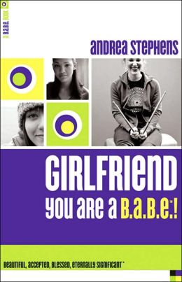 Girlfriend, You Are A B. A. B. E. !: Beautiful, Accepted, Blessed, Eternally Significant