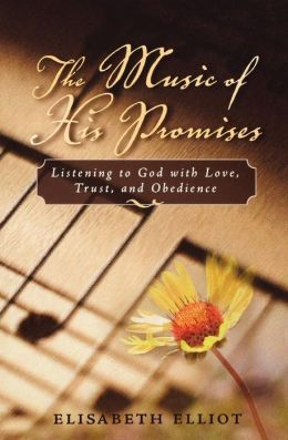 Music of His Promises, The: Listening to God with Love, Trust, and Obedience