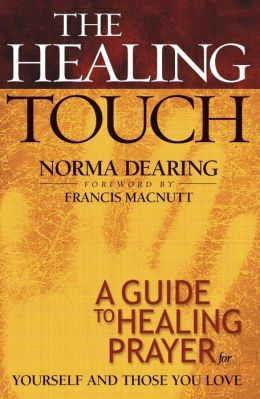 Healing Touch, The: A Guide to Healing Prayer for Yourself and Those You Love