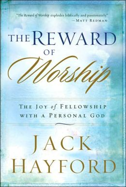 Reward of Worship, The: The Joy of Fellowship with a Personal God