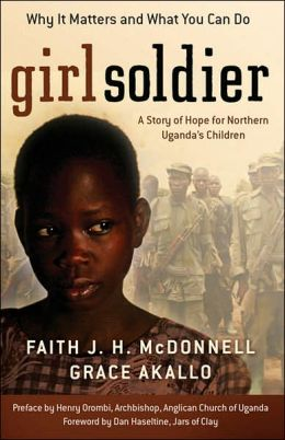 Girl Soldier: A Story of Hope for Northern Uganda's Children