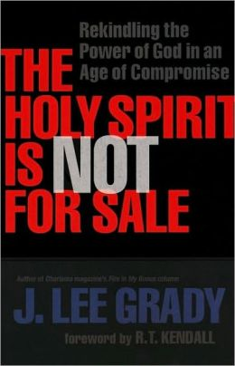 Holy Spirit Is Not for Sale, The: Rekindling the Power of God in an Age of Compromise