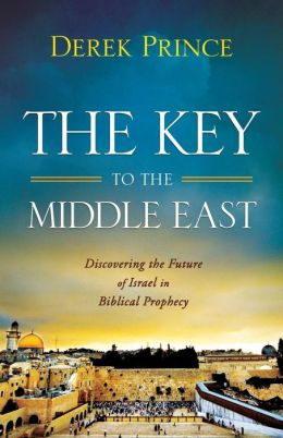 Key to the Middle East, The: Discovering the Future of Israel in Biblical Prophecy