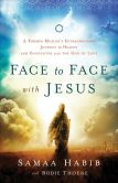 Book Cover Image. Title: Face to Face with Jesus:  A Former Muslim's Extraordinary Journey to Heaven and Encounter with the God of Love, Author: Samaa Habib