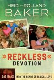 Book Cover Image. Title: Reckless Devotion:  365 Days into the Heart of Radical Love, Author: Rolland Baker