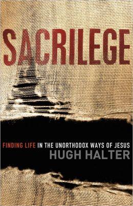 Sacrilege: Finding Life in the Unorthodox Ways of Jesus
