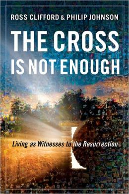 Cross Is Not Enough, The: Living as Witnesses to the Resurrection