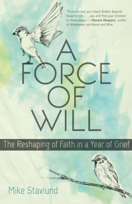 Force of Will, A: The Reshaping of Faith in a Year of Grief