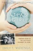 Book Cover Image. Title: Atlas Girl:  Finding Home in the Last Place I Thought to Look, Author: Emily T. Wierenga