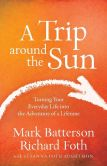 Book Cover Image. Title: A Trip around the Sun:  Turning Your Everyday Life into the Adventure of a Lifetime, Author: Mark Batterson