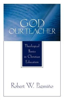 God Our Teacher: Theological Basics in Christian Education