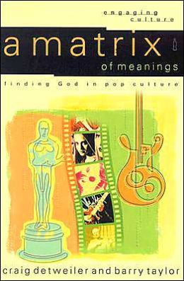 Matrix of Meanings, A: Finding God in Pop Culture