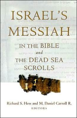 Israel's Messiah in the Bible and the Dead Sea Scrolls