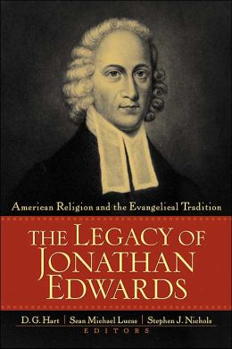 Legacy of Jonathan Edwards: American Religion and the Evangelical Tradition