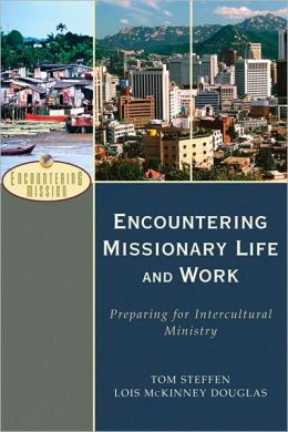 Encountering Missionary Life and Work: Preparing for Intercultural Ministry
