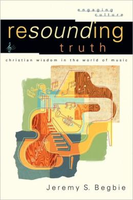 Resounding Truth: Christian Wisdom in the World of Music