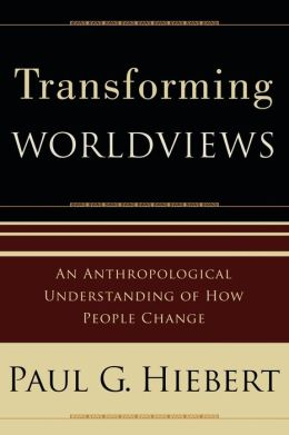Transforming Worldviews: An Anthropological Understanding of How People Change