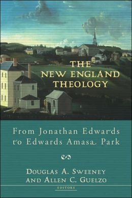 New England Theology: From Jonathan Edwards to Edwards Amasa Park
