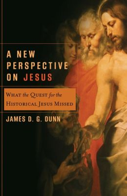 New Perspective on Jesus, A: What the Quest for the Historical Jesus Missed