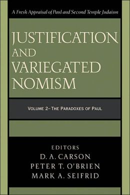 Justification and Variegated Nomism: The Paradoxes of Paul