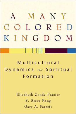 Many Colored Kingdom, A: Multicultural Dynamics for Spiritual Formation