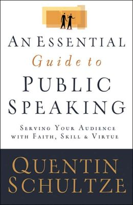 Essential Guide to Public Speaking, An: Serving Your Audience with Faith, Skill, and Virtue