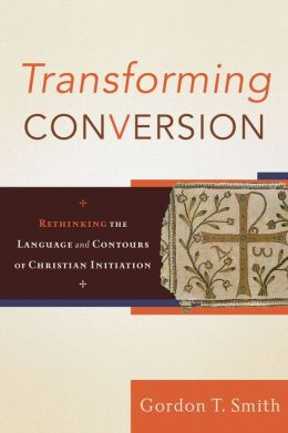 Transforming Conversion: Rethinking the Language and Contours of Christian Initiation