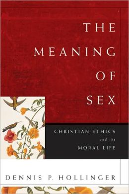 Meaning of Sex, The: Christian Ethics and the Moral Life