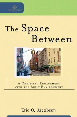 Space Between, The: A Christian Engagement with the Built Environment