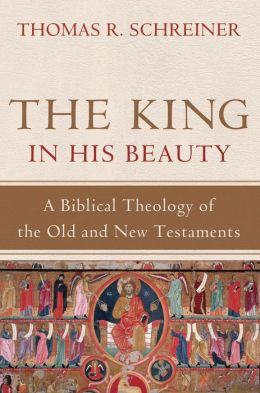 The King in His Beauty: A Biblical Theology of the Old and New Testaments