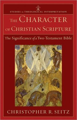 Character of Christian Scripture, The: The Significance of a Two-Testament Bible