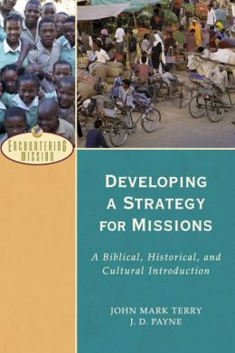 Developing a Strategy for Missions: A Biblical, Historical, and Cultural Introduction