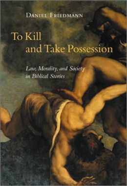 To Kill and Take Possession: Law, Morality, and Society in Biblical Stories