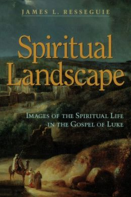 Spiritual Landscape: Images of the Spiritual Life in the Gospel of Luke