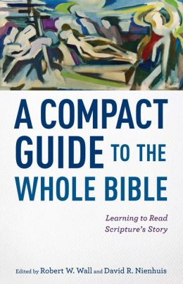 Compact Guide to the Whole Bible, A: Learning to Read Scripture's Story