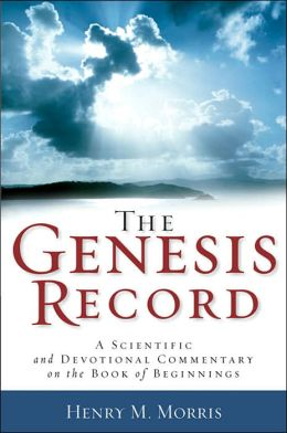 Genesis Record: A Scientific and Devotional Commentary on the Book of Beginnings