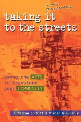 Taking It to the Streets: Using the Arts to Transform Your Community