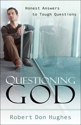 Questioning God: Honest Answers to Tough Questions