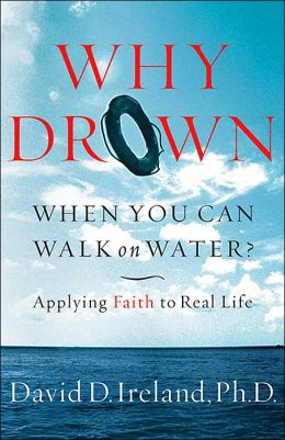 Why Drown When You Can Walk On Water? Applying Faith to Real Life