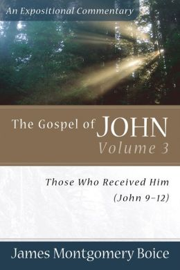 Gospel of John, The: Those Who Received Him (John 9-12)