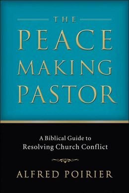 Peacemaking Pastor: A Biblical Guide to Resolving Church Conflict