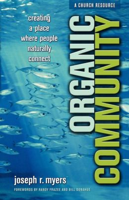 Organic Community: Creating a Place Where People Naturally Connect