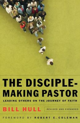 Disciple-Making Pastor, The: Leading Others on the Journey of Faith