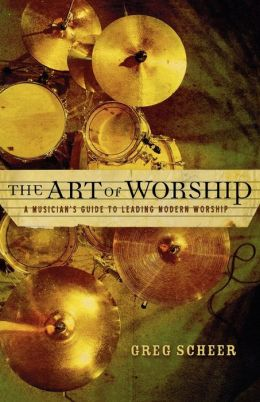 Art of Worship, The: A Musician's Guide to Leading Modern Worship