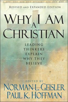 Why I Am a Christian: Leading Thinkers Explain Why They Believe