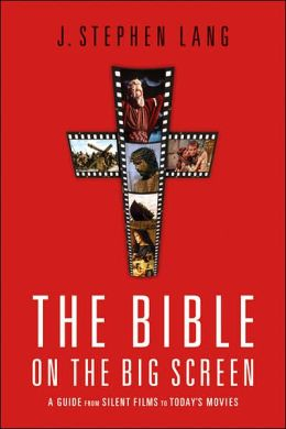 Bible on the Big Screen: A Guide from Silent Films to Today's Movies