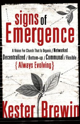 Signs of Emergence: A Vision for Church That Is Always Organic/Networked/Decentralized/Bottom-Up/Communal/Flexible/Always Evolving